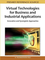 Virtual Technologies for Business and Industrial Applications : Innovative and Synergistic Approaches - N. Raghavendra Rao
