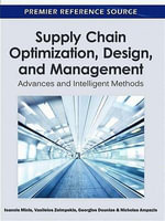 Supply Chain Optimization, Design, and Management : Advances and Intelligent Methods