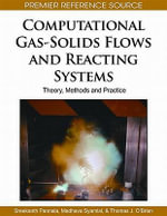 Computational Gas-Solids Flows and Reacting Systems : Theory, Methods and Practice
