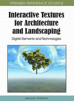 Interactive Textures for Architecture and Landscaping : Digital Elements and Technologies - Mikael Wiberg