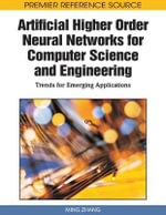 Artificial Higher Order Neural Networks for Computer Science and Engineering : Trends for Emerging Applications - Ming Zhang
