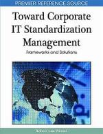 Toward Corporate IT Standardization Management : Frameworks and Solutions - Robert van Wessel