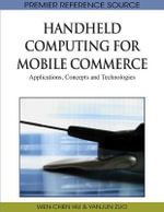 Handheld Computing for Mobile Commerce : Applications, Concepts and Technologies - Wen-Chen Hu
