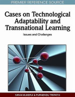 Cases on Technological Adaptability and Transnational Learning : Issues and Challenges