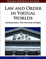 Law and Order in Virtual Worlds : Exploring Avatars, Their Ownership and Rights - Angela Adrian