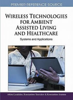 Wireless Technologies for Ambient Assisted Living and Healthcare : Systems and Applications