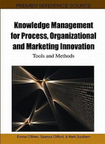 Knowledge Management for Process, Organizational and Marketing Innovation : Tools and Methods