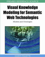 Visual Knowledge Modeling for Semantic Web Technologies : Models and Ontologies - Gilbert Paquette
