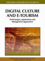 Digital Culture and E-Tourism : Technologies, Applications and Management Approaches - Patricia Ordóñez de Pablos