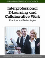 Interprofessional E-Learning and Collaborative Work : Practices and Technologies