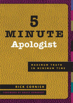 5 Minute Apologist : Maximum Truth in Minimum Time - Rick Cornish