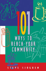 101 Ways to Reach Your Community - Steve Sjogren