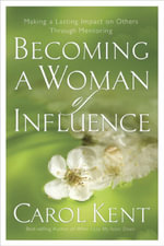 Becoming a Woman of Influence : Making a Lasting Impact on Others - Carol Kent