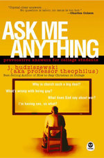 Ask Me Anything : Provocative Answers for College Students - J. Budziszewski