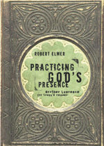 Practicing God's Presence : Brother Lawrence for Today's Reader - Robert Elmer