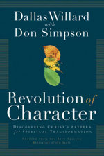 Revolution of Character : Discovering Christ's Pattern for Spiritual Transformation - Dallas Willard