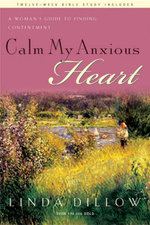 Calm My Anxious Heart : A Woman's Guide to Finding Contentment - Linda Dillow