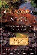 Respectable Sins : Confronting the Sins We Tolerate - Jerry Bridges