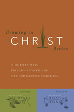 Growing in Christ : A 13-Week Course for New and Growing Christians