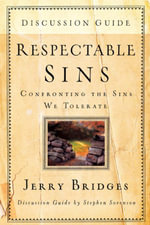 Respectable Sins Discussion Guide : Confronting the Sins We Tolerate - Jerry Bridges