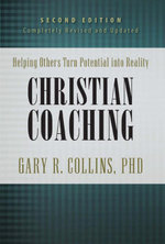 Christian Coaching, Second Edition : Helping Others Turn Potential into Reality - Gary R. Collins