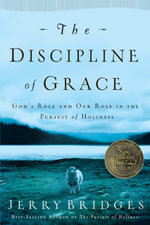 The Discipline of Grace : God's Role and Our Role in the Pursuit of Holiness - Jerry Bridges