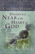 Drawing Near to the Heart of God : Mind, Body, Soul, Spirit - Cynthia Heald