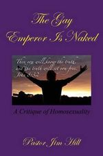 The Gay Emperor Is Naked - James R Hill