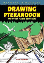 Drawing Pteranodon and Other Flying Dinosaurs - Steve Beaumont