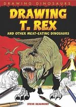 Drawing T. Rex and Other Meat-Eating Dinosaurs - Steve Beaumont