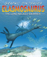 Elasmosaurus : The Long-Necked Swimmer - Gary Jeffrey