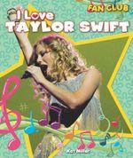 I Love Taylor Swift : Fan Club (Library) - Kat Miller