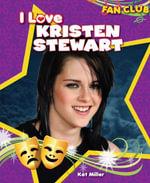 I Love Kristen Stewart - Kat Miller