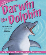Darwin the Dolphin : A Tale of Bravery and Courage - Felicia Law
