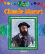 Claude Monet : Artists Through the Ages (Library) - Alix Wood