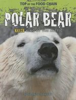 Polar Bear : Killer King of the Arctic - Louise A Spilsbury