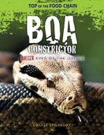 Boa Constrictor : Killer King of the Jungle - Louise A Spilsbury