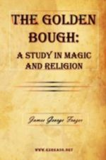 The Golden Bough : A Study in Magic and Religion - Sir James George Frazer