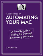 Take Control of Automating Your Mac - Joe Kissell