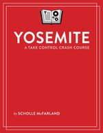 Yosemite : A Take Control Crash Course - Scholle McFarland
