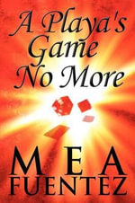 A Playa's Game No More - Mea Fuentez