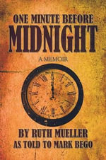 One Minute Before Midnight : A Memoir - Ruth Mueller