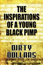 The Inspirations of a Young Black Pimp - Dollars Dirty Dollars