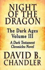 Night of the Dragon : The Dark Ages Volume III: A Dark Testament Chronicles Novel - David B Chandler