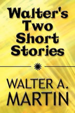 Walter's Two Short Stories - Walter A Martin