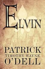Elvin - Patrick Timothy Wayne O'Dell