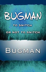 Bugman : To Snitch or Not to Snitch - Bugman