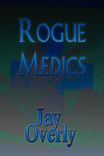 Rogue Medics : The Army of Pennsylvania and Its Forgotten Campaig... - Jay Overly