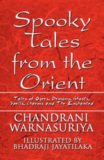 Spooky Tales from the Orient : Tales of Ogres, Demons, Ghosts, Spells, Charms and the Enchanted - Chandrani Warnasuriya