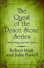 The Quest of the Peace Stone Series : Where Magic and War Thrives - Robert Watt